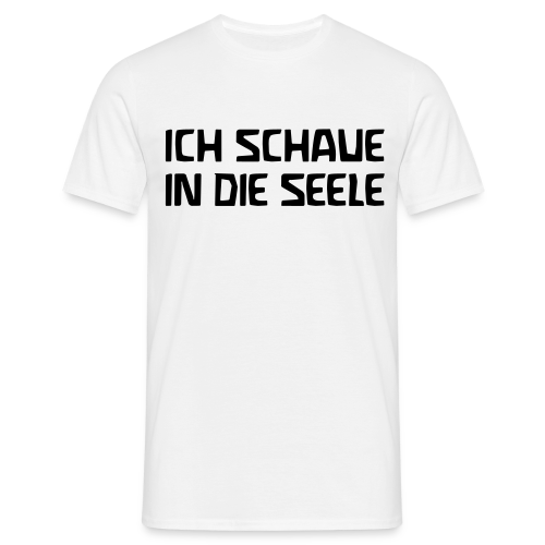 ICH SCHAUE IN DIE SEELE - Men's T-Shirt