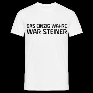 DAS EINZIG WAHRE WAR STEINER - Männer T-Shirt