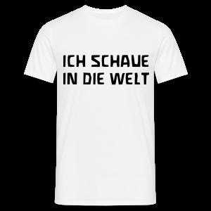 ICH SCHAUE IN DIE WELT - Männer T-Shirt