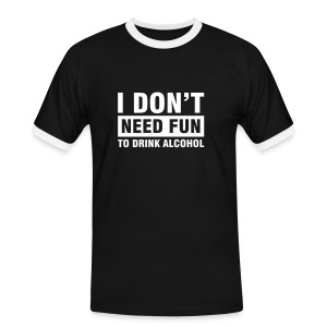 I Don't Need Fun T-Shirt - Men's Ringer Shirt