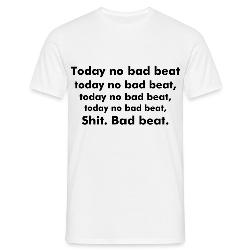 Today no bad beat v2 - T-shirt Homme
