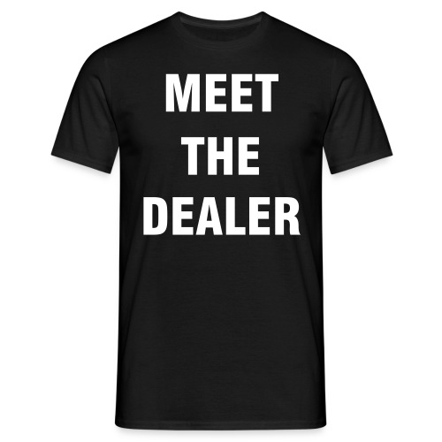 MEET THE DEALER - Männer T-Shirt