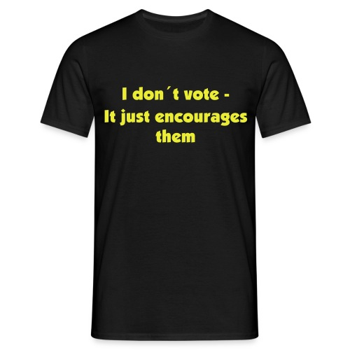 I don´t vote, It just encourages them - Men's T-Shirt