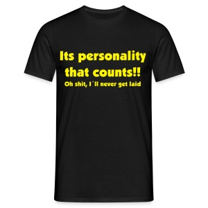 Its personality that counts! oh shit, i´ll never get laid - Men's T-Shirt