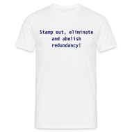 T-Shirts ~ Men's T-Shirt ~ Mens Redundancy