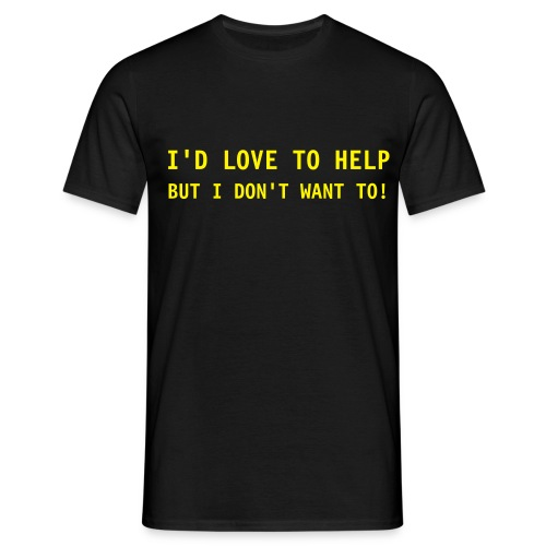 I'd love to help but I don't want to - Men's T-Shirt
