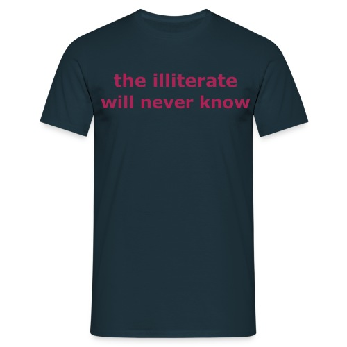 The illiterate will never know - Men's T-Shirt