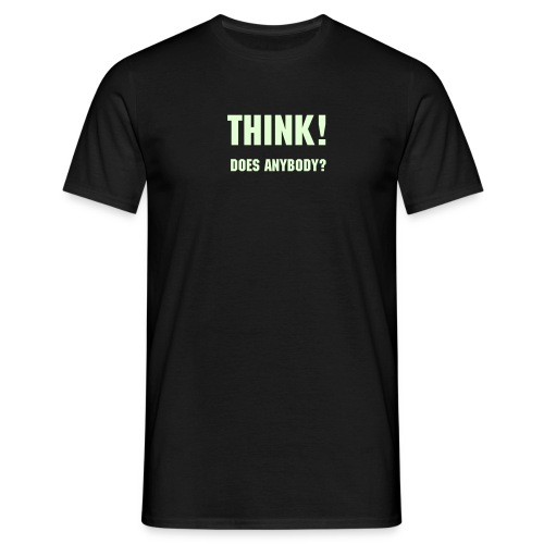 THINK! - DOES ANYBODY? - Männer T-Shirt