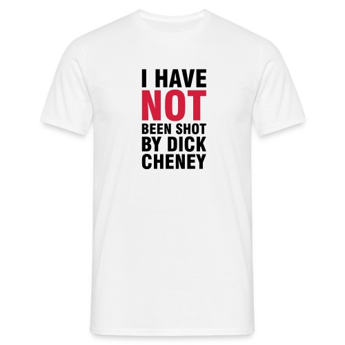 I have not been shot by Dick Cheney - Koszulka męska