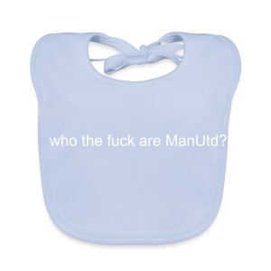 who the fuck are Man United ? - Baby Organic Bib