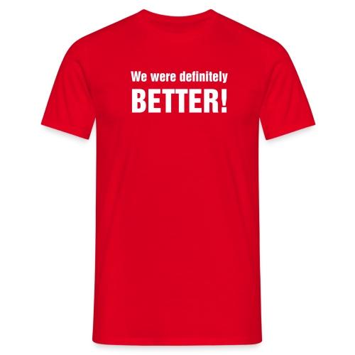 We were definitely better tee - Men's T-Shirt