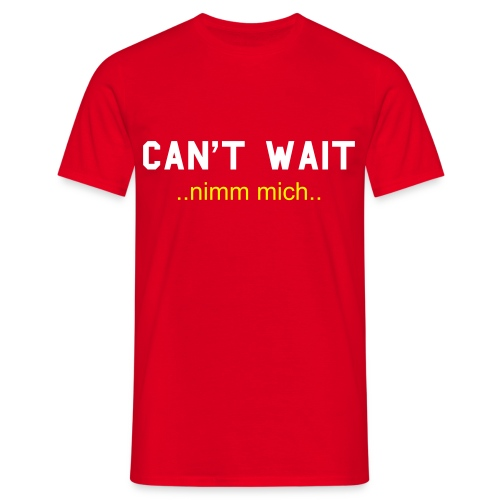 can't wait - Männer T-Shirt