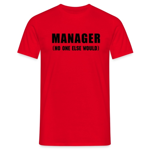 Manager - no one else would, tee - Men's T-Shirt