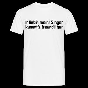 Ir liab'n meini Singer kummt's freundli her - Männer T-Shirt