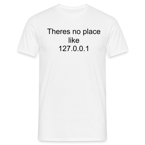 Theres no place like 127.0.0.1 - Men's T-Shirt