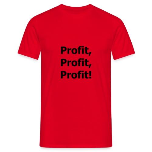 profit, profit, profit!! - Männer T-Shirt