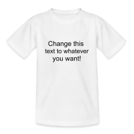 Shirts ~ Teenage T-shirt ~ Change this text to whatever you want! - white kids T shirt