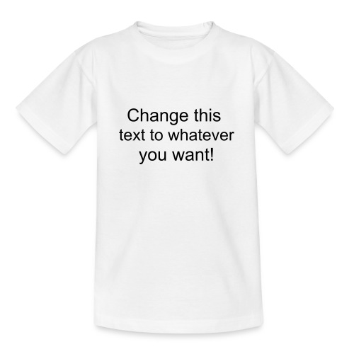 Change this text to whatever you want! - white kids T shirt - Teenage T-shirt