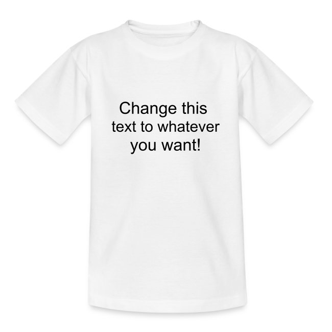 Change this text to whatever you want! - white kids T shirt