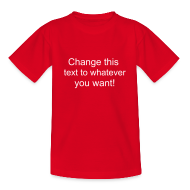 Shirts ~ Teenage T-shirt ~ Change this text to whatever you want! - red kids T shirt