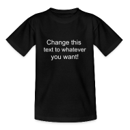 Shirts ~ Teenage T-shirt ~ Change this text to whatever you want! - black kids T shirt