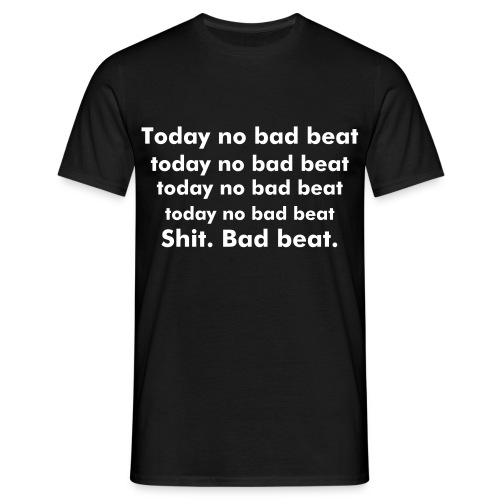 Today no bad beat v3 - T-shirt Homme