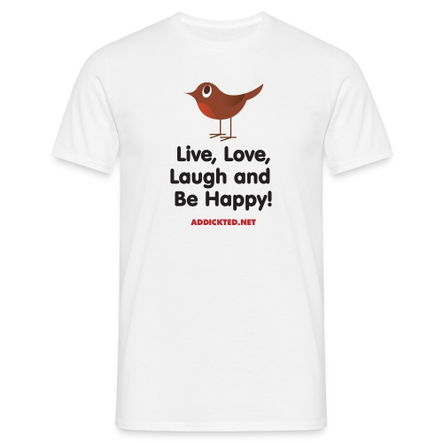 Live, Love, Laugh and Be Happy! - Men's T-Shirt