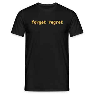 Forget Regret - Men's T-Shirt