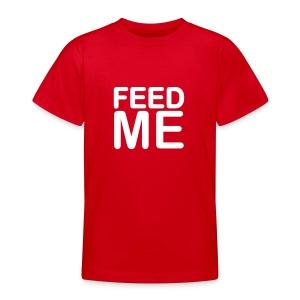 Feed me - Teenage T-shirt