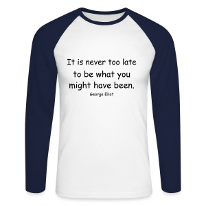 It is never too late... - Men's Long Sleeve Baseball T-Shirt