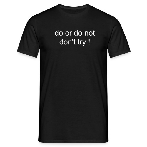 do or do not...No try !  - T-shirt Homme