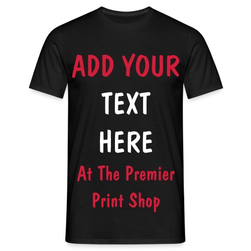 ADD YOUR TEXT HERE - Men's T-Shirt