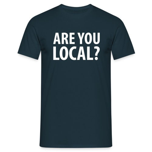Are you local tee - Men's T-Shirt