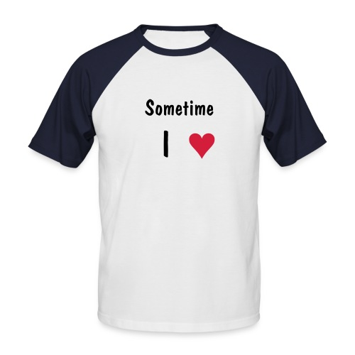 Sometime I Love - Men's Baseball T-Shirt