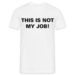 this is not my job - Men's T-Shirt