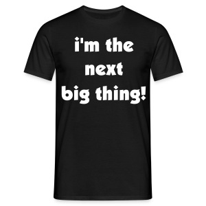 im the next big thing - Men's T-Shirt