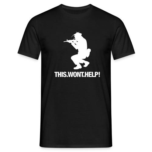 This won't help Shirt - Männer T-Shirt