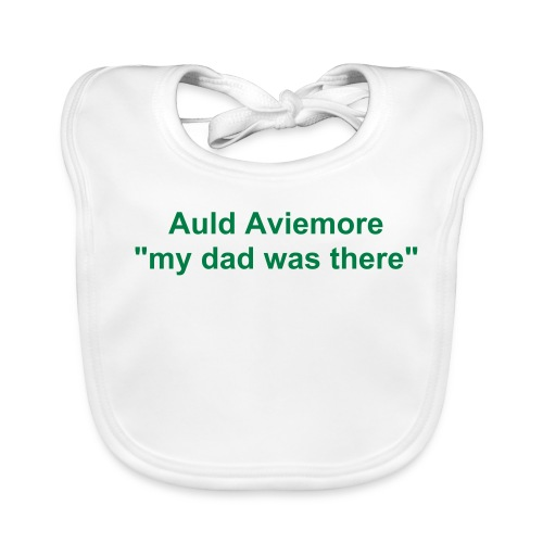 Auld Aviemore - My Dad Was There Babies Bib - Baby Organic Bib