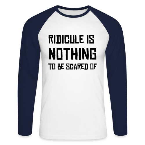 Ridicule is nothing to be scared of - Men's Long Sleeve Baseball T-Shirt