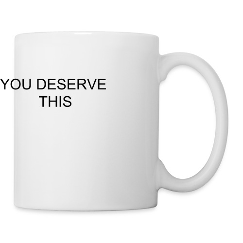 YOU DESERVE THIS - Mug