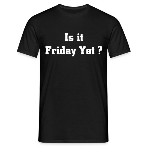 T-Shirt (M) :: Is It Friday Yet ? - Mannen T-shirt