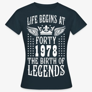 Life begins at FORTY 1978 The Birth of Legends 30 T-Shirt - Frauen T-Shirt