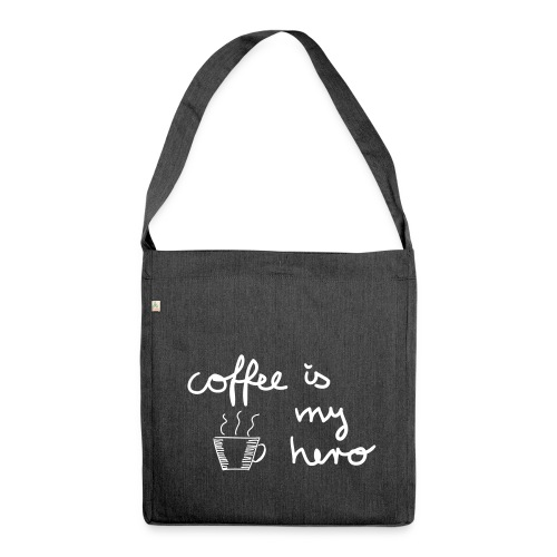 Schultertasche: coffee is my hero - Schultertasche aus Recycling-Material
