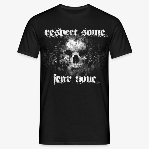 respect some. fear none. - Männer T-Shirt