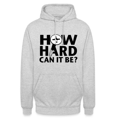 How hard can it be? Hoodie - Unisex Hoodie