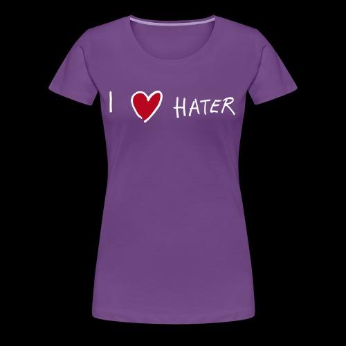 I love Hater - Frauen Premium T-Shirt