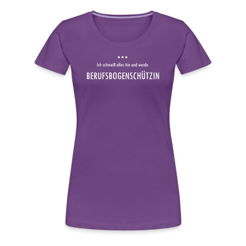 Berufsbogenschützin - Frauen Premium T-Shirt - Frauen Premium T-Shirt