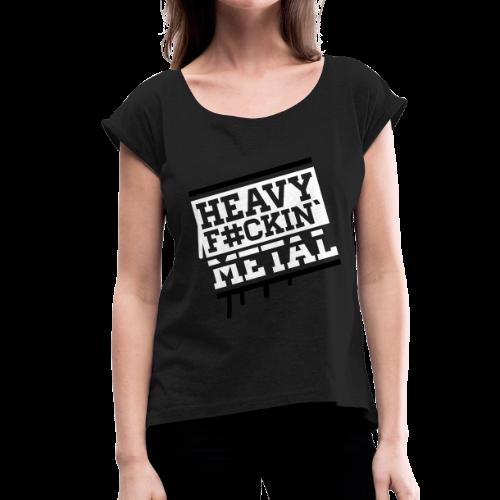 Heavy f#ckin Metal - Frauen T-Shirt mit gerollten Ärmeln
