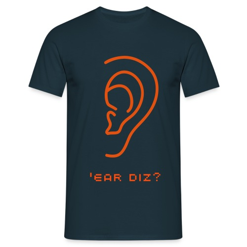 'Ear Diz? - Men's T-Shirt