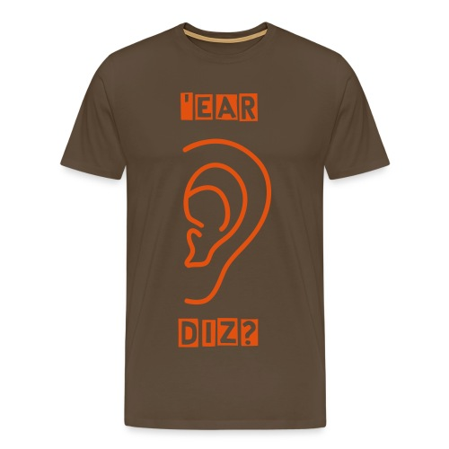 'Ear Diz? - Men's Premium T-Shirt